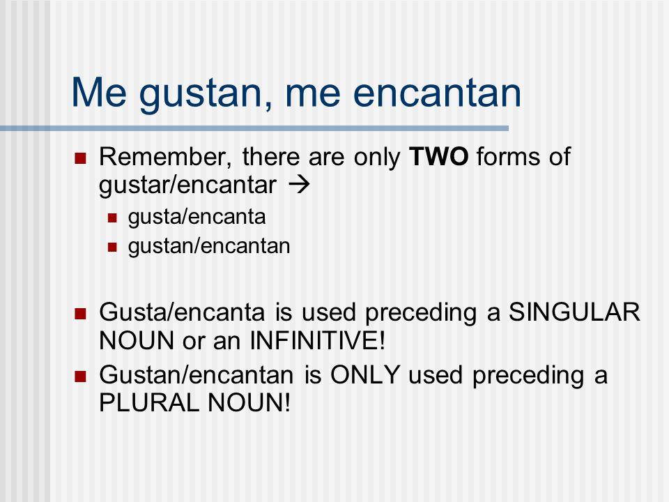 Me gustan, me encantan Remember, there are only TWO forms of gustar/encantar  gusta/encanta. gustan/encantan.