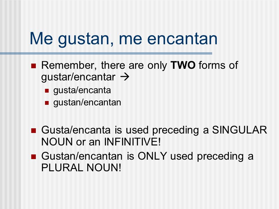 Me gustan, me encantanRemember, there are only TWO forms of gustar/encantar  gusta/encanta. gustan/encantan.