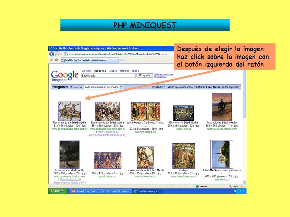 PHP MINIQUEST Después de elegir la imagen haz click sobre la imagen con el botón izquierdo del ratón.