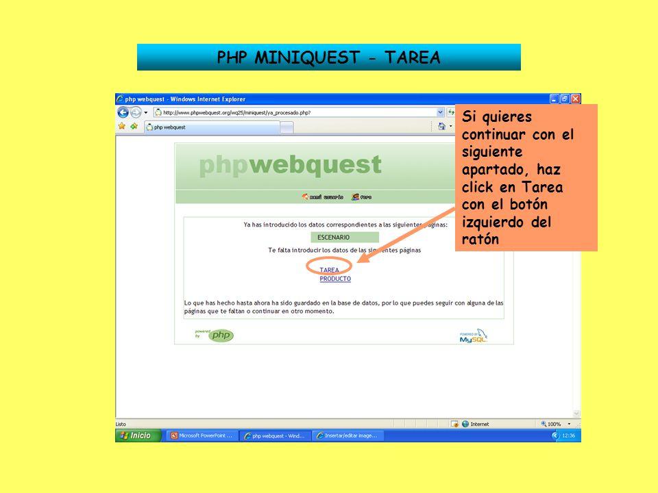 PHP MINIQUEST - TAREA Si quieres continuar con el siguiente apartado, haz click en Tarea con el botón izquierdo del ratón.