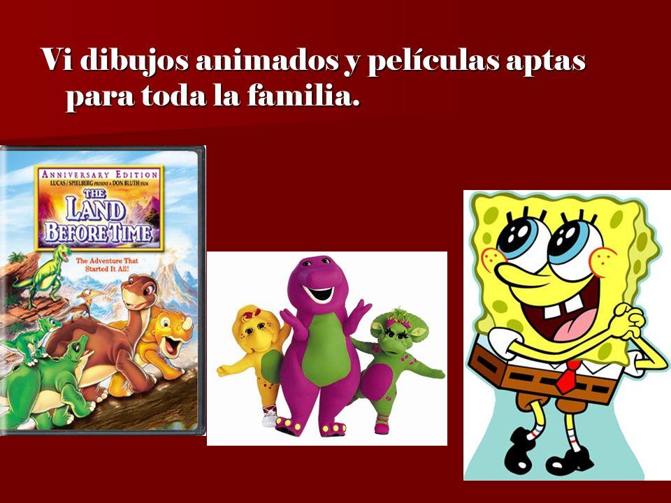 Vi dibujos animados y películas aptas para toda la familia.