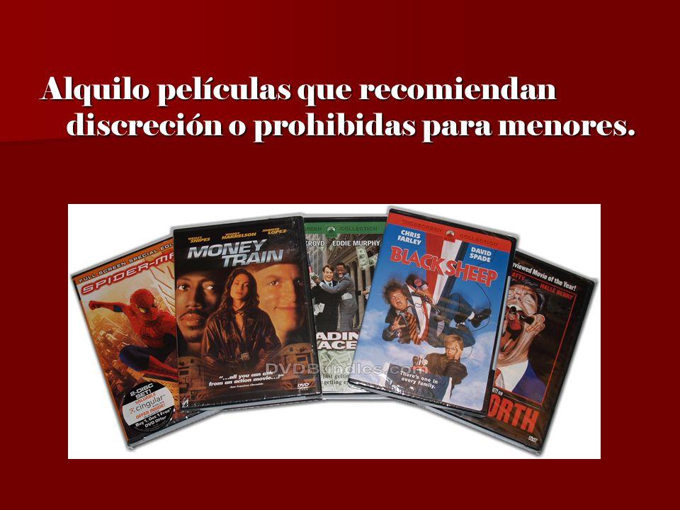 Alquilo películas que recomiendan discreción o prohibidas para menores.