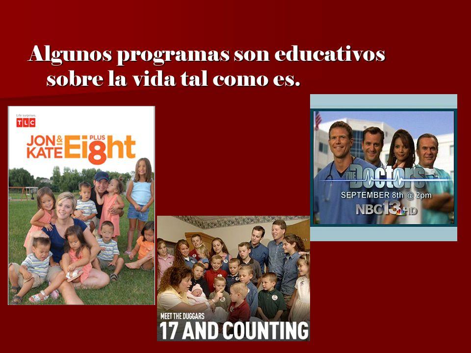 Algunos programas son educativos sobre la vida tal como es.