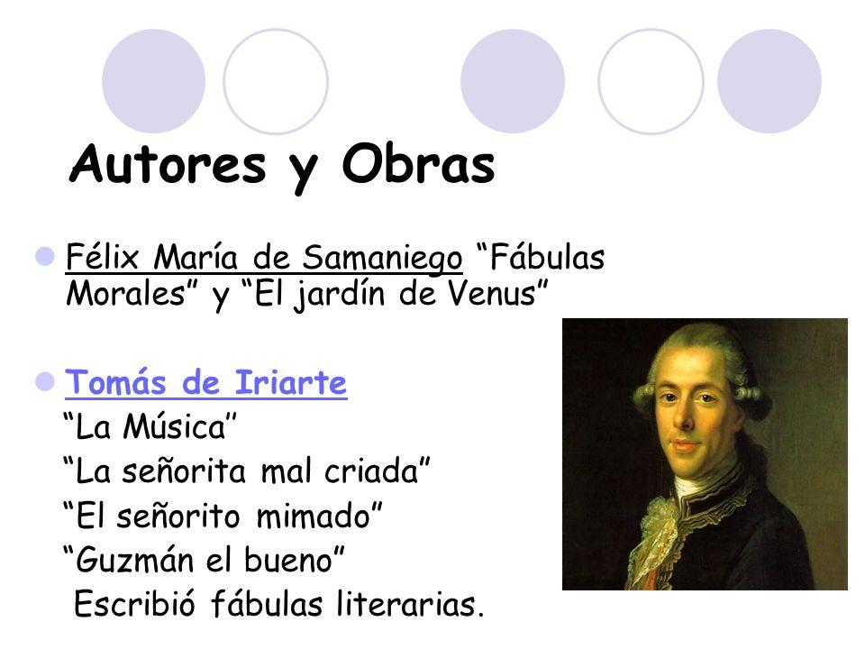 Autores y Obras Félix María de Samaniego Fábulas Morales y El jardín de Venus Tomás de Iriarte.