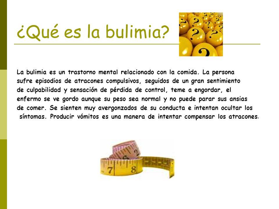 ¿Qué es la bulimia La bulimia es un trastorno mental relacionado con la comida. La persona.
