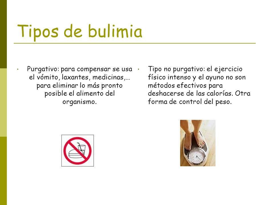 Tipos de bulimia Purgativo: para compensar se usa el vómito, laxantes, medicinas,… para eliminar lo más pronto posible el alimento del organismo.