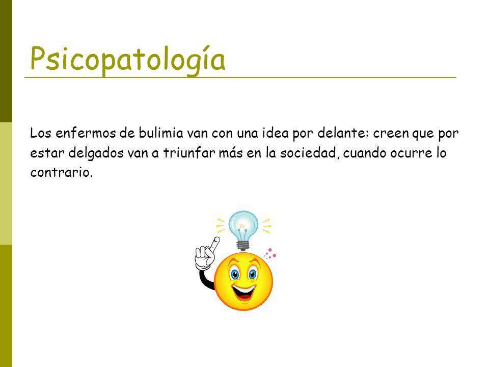 Psicopatología Los enfermos de bulimia van con una idea por delante: creen que por.