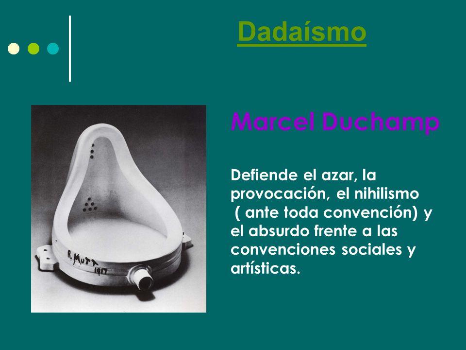 Dadaísmo Marcel Duchamp Defiende el azar, la provocación, el nihilismo ( ante toda convención) y el absurdo frente a las convenciones sociales y artísticas.