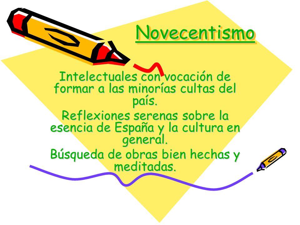 Novecentismo Intelectuales con vocación de formar a las minorías cultas del país.