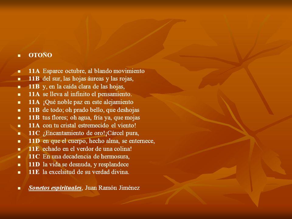 OTOÑO 11A Esparce octubre, al blando movimiento. 11B del sur, las hojas áureas y las rojas, 11B y, en la caída clara de las hojas,