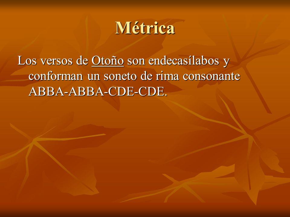Métrica Los versos de Otoño son endecasílabos y conforman un soneto de rima consonante ABBA-ABBA-CDE-CDE.