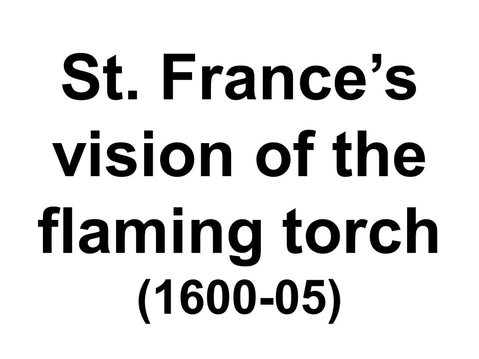 St. France's vision of the flaming torch (1600-05)