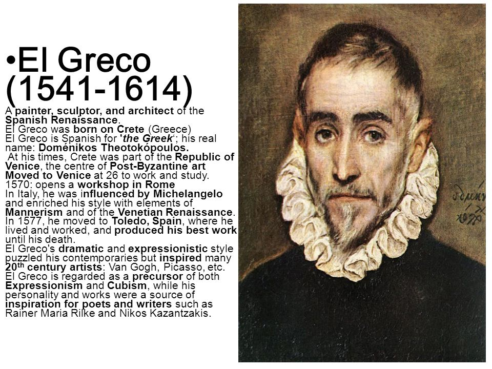 El Greco (1541-1614) A painter, sculptor, and architect of the Spanish Renaissance.