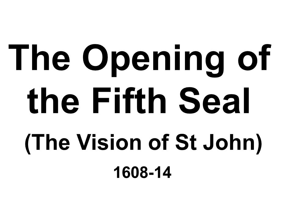 The Opening of the Fifth Seal (The Vision of St John) 1608-14