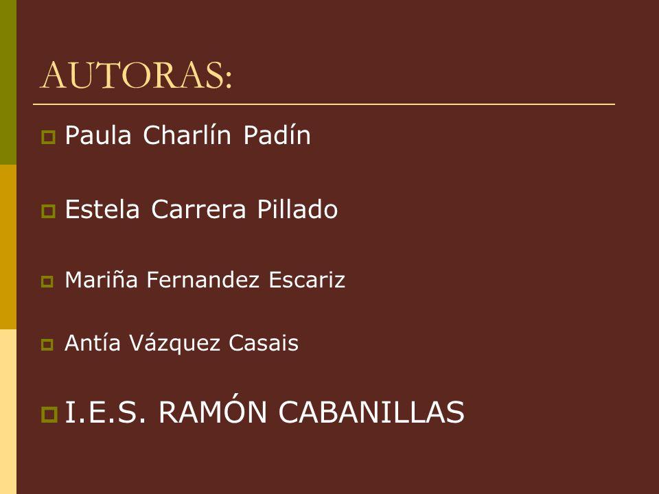AUTORAS: I.E.S. RAMÓN CABANILLAS Paula Charlín Padín