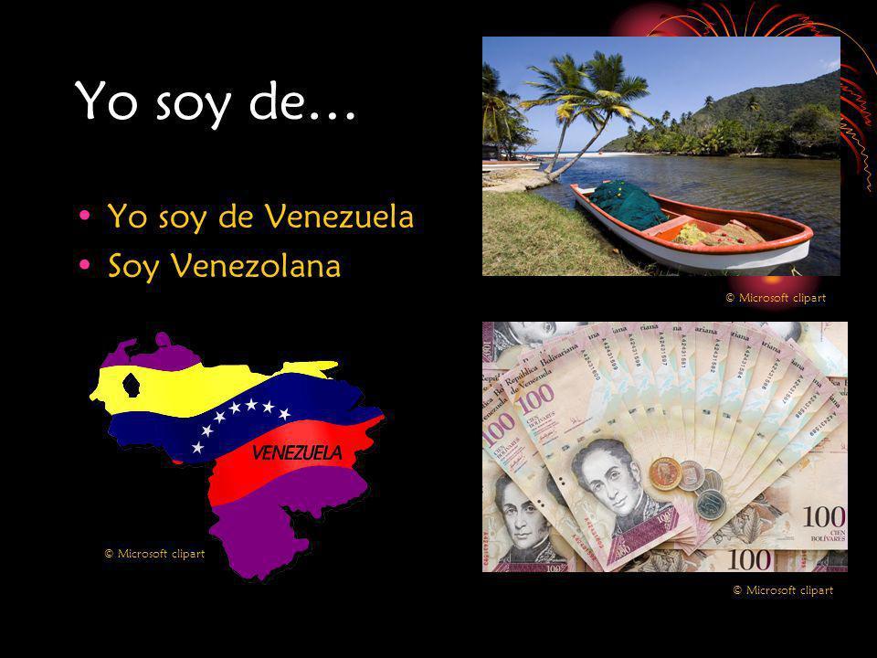 Yo soy de… Yo soy de Venezuela Soy Venezolana © Microsoft clipart