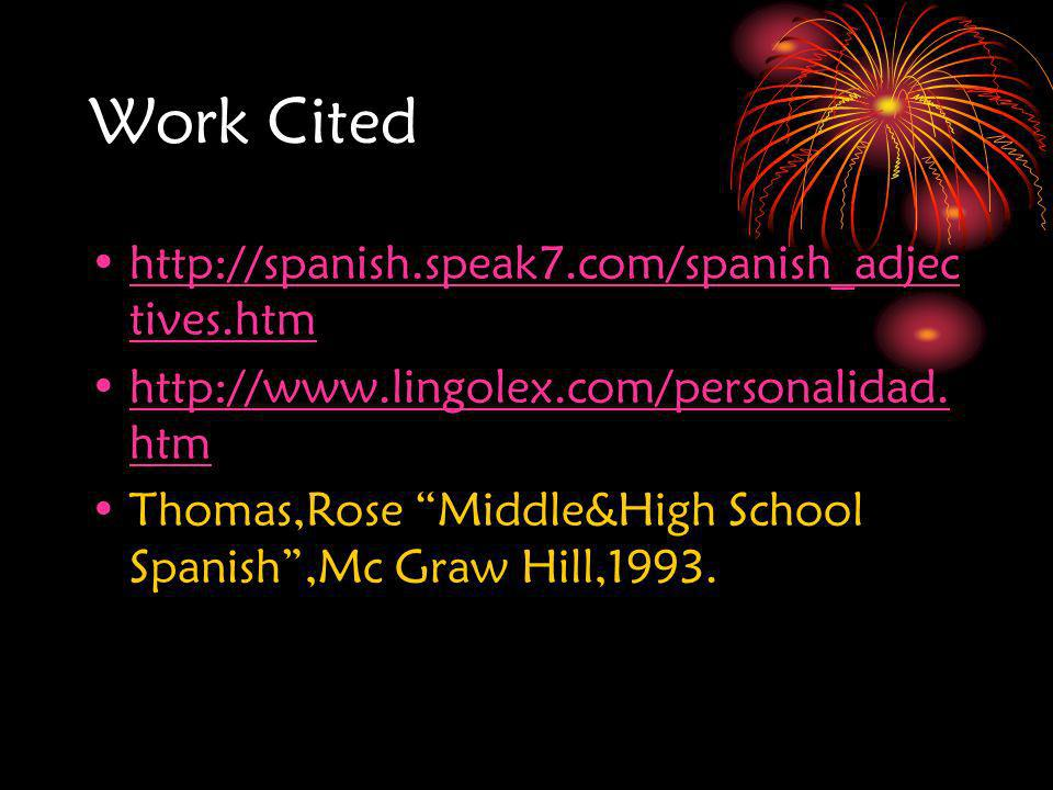 Work Cited http://spanish.speak7.com/spanish_adjectives.htm