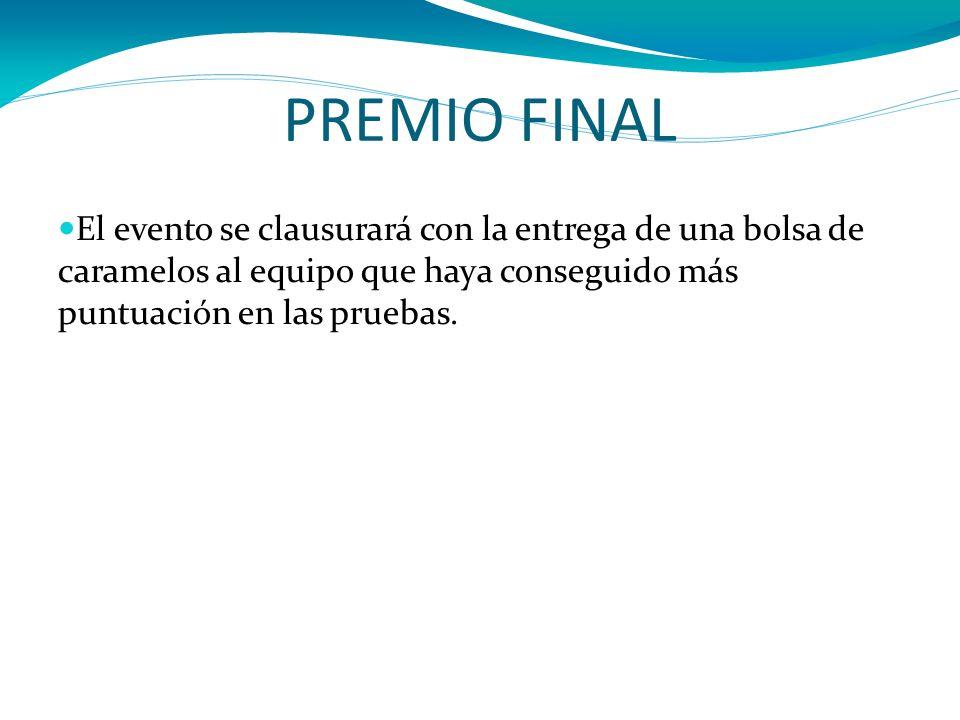 PREMIO FINALEl evento se clausurará con la entrega de una bolsa de caramelos al equipo que haya conseguido más puntuación en las pruebas.