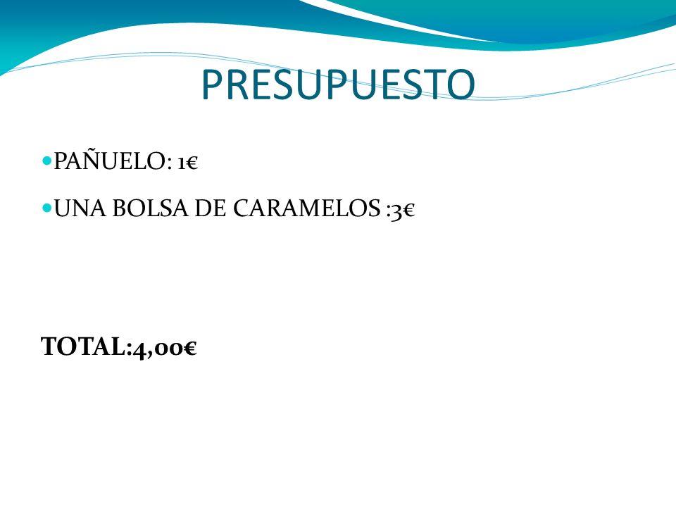 PRESUPUESTO PAÑUELO: 1€ UNA BOLSA DE CARAMELOS :3€ TOTAL:4,00€