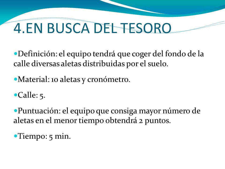 4.EN BUSCA DEL TESORODefinición: el equipo tendrá que coger del fondo de la calle diversas aletas distribuidas por el suelo.