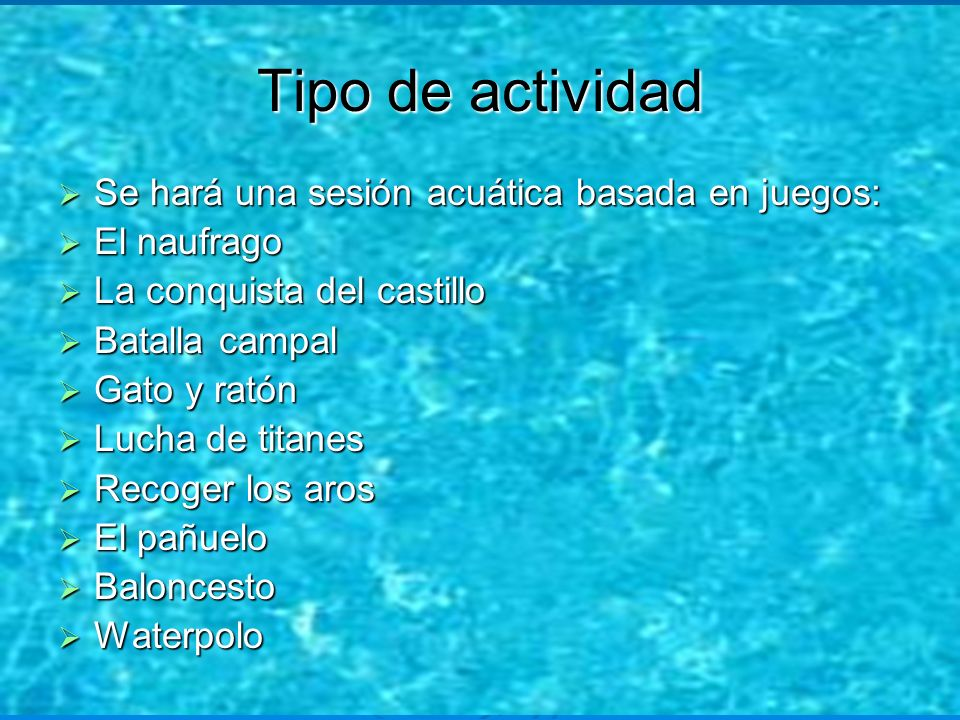 Tipo de actividad Se hará una sesión acuática basada en juegos: