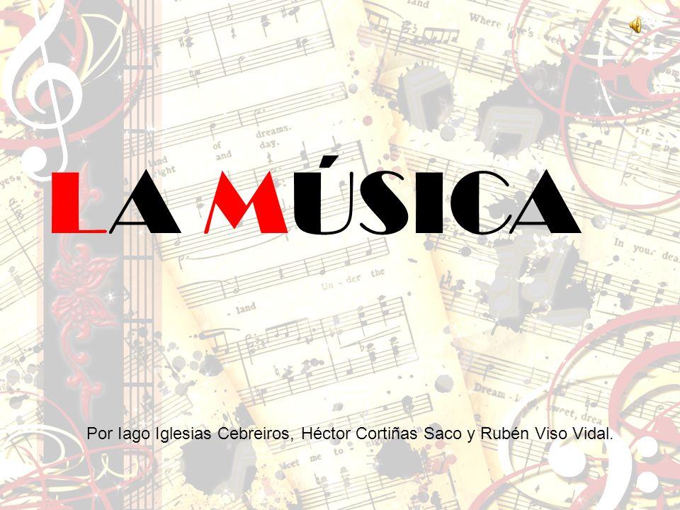 LA MÚSICA Por Iago Iglesias Cebreiros, Héctor Cortiñas Saco y Rubén Viso Vidal.