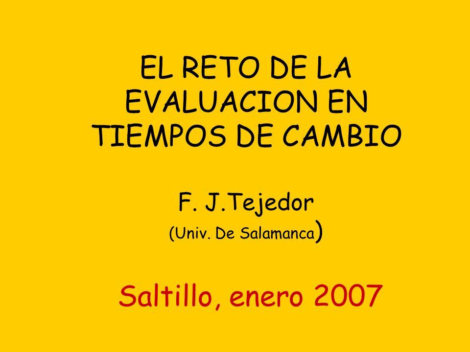 EL RETO DE LA EVALUACION EN TIEMPOS DE CAMBIO F. J. Tejedor (Univ