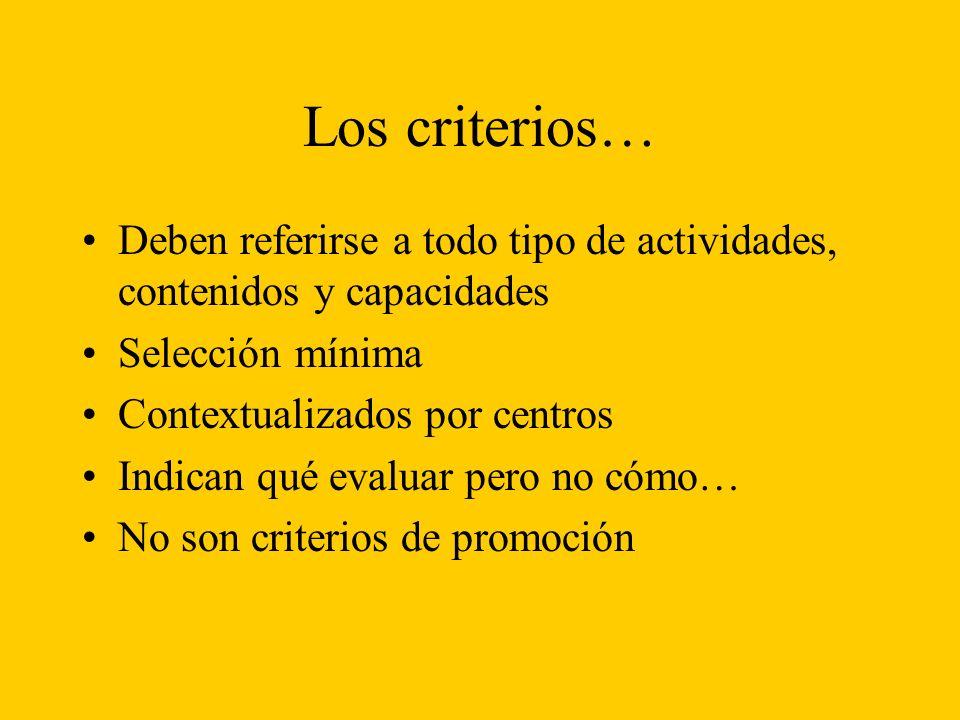 Los criterios… Deben referirse a todo tipo de actividades, contenidos y capacidades. Selección mínima.