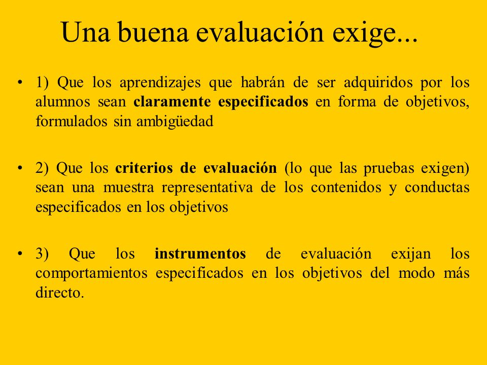 Una buena evaluación exige...