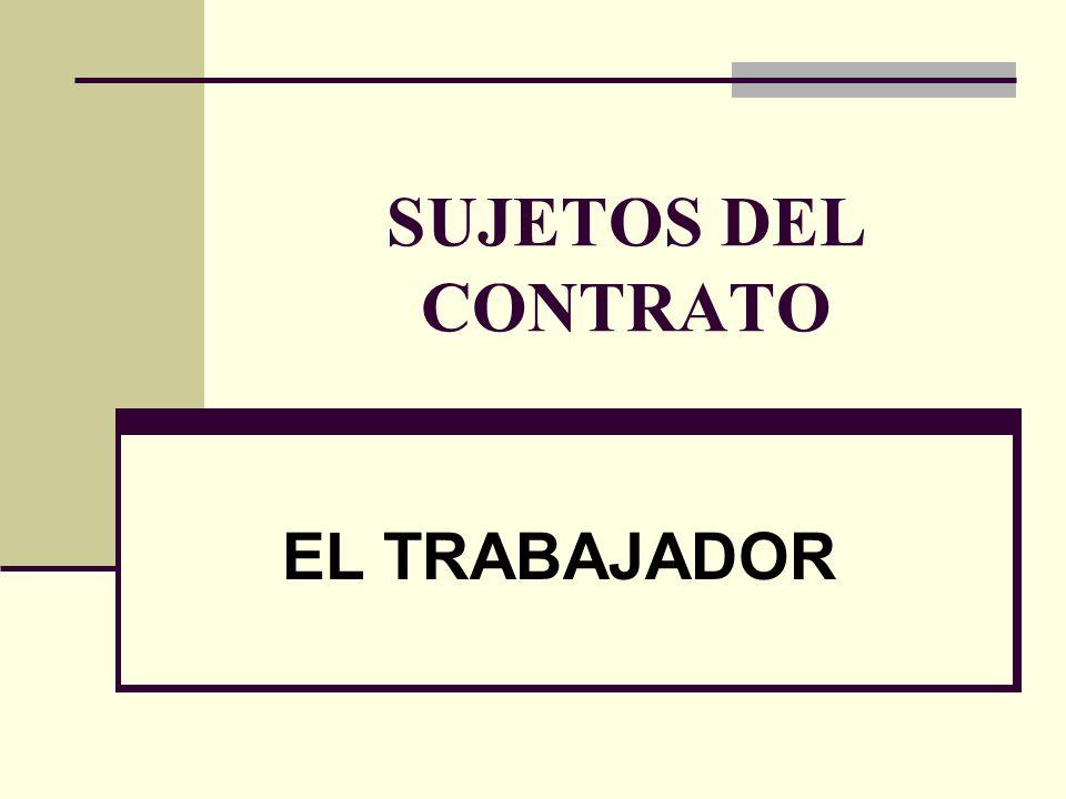 SUJETOS DEL CONTRATO EL TRABAJADOR
