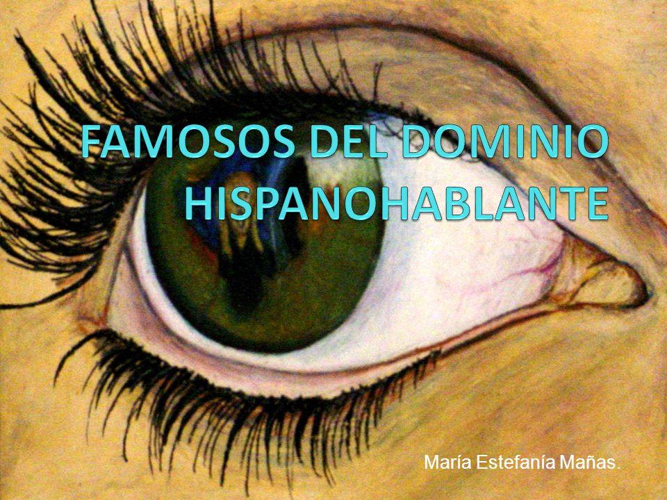 FAMOSOS DEL DOMINIO HISPANOHABLANTE