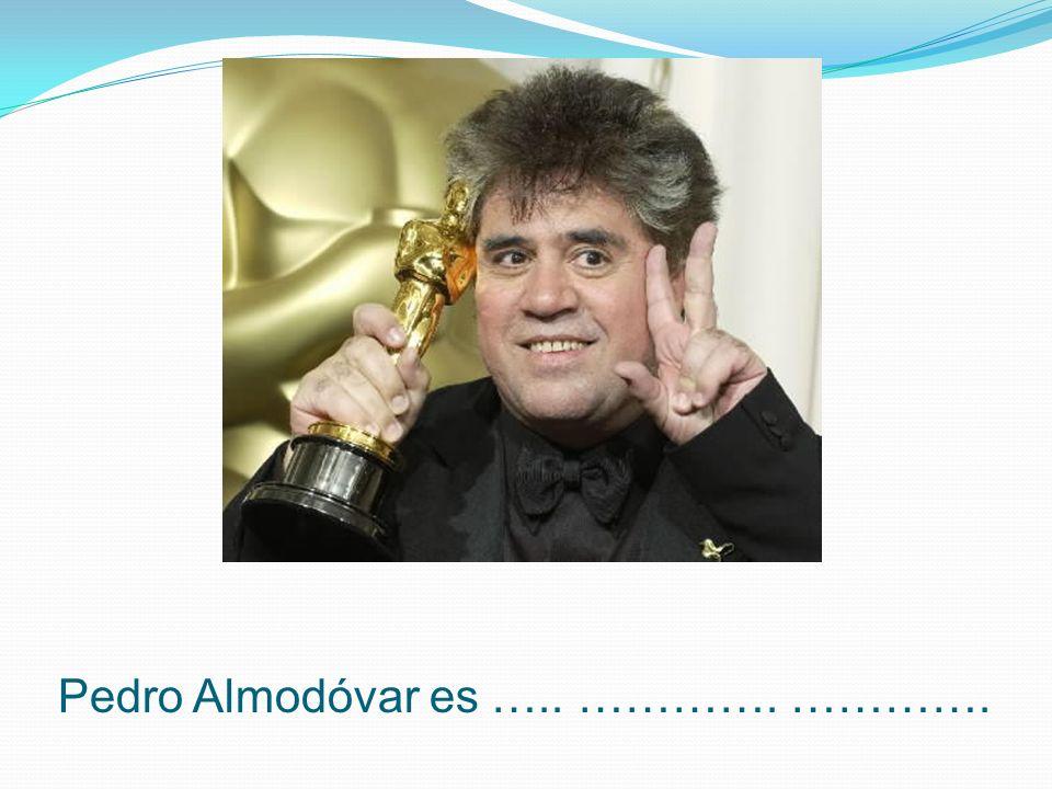 Pedro Almodóvar es ….. …………. ………….