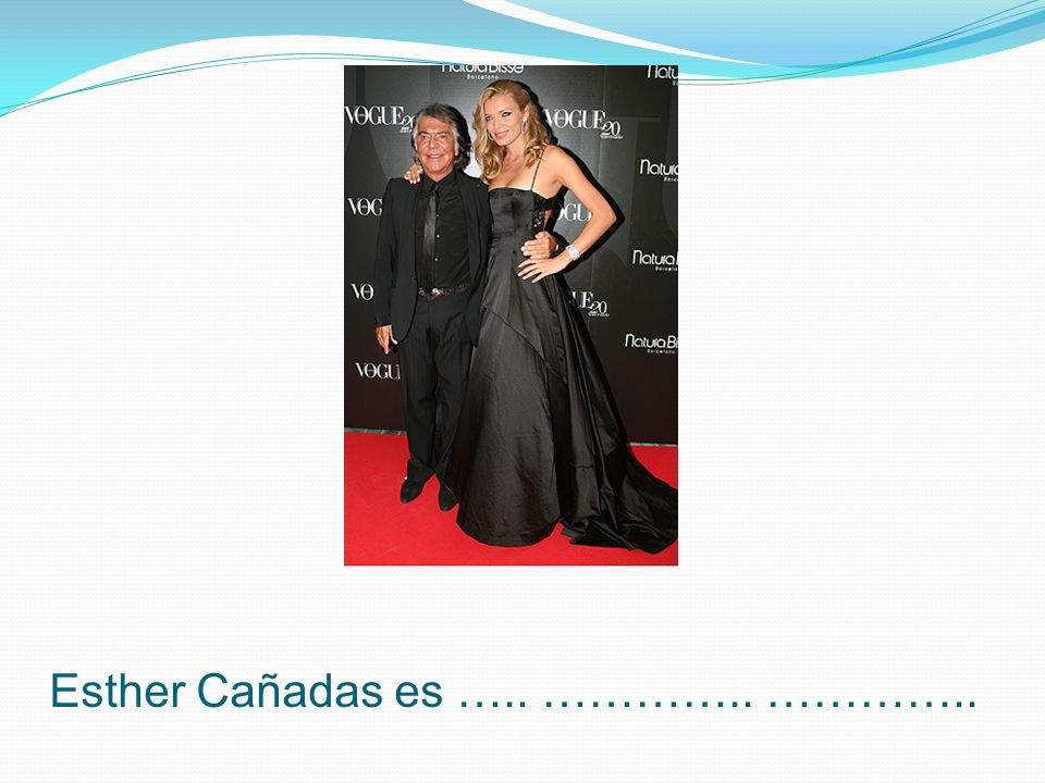 Esther Cañadas es ….. ………….. …………..