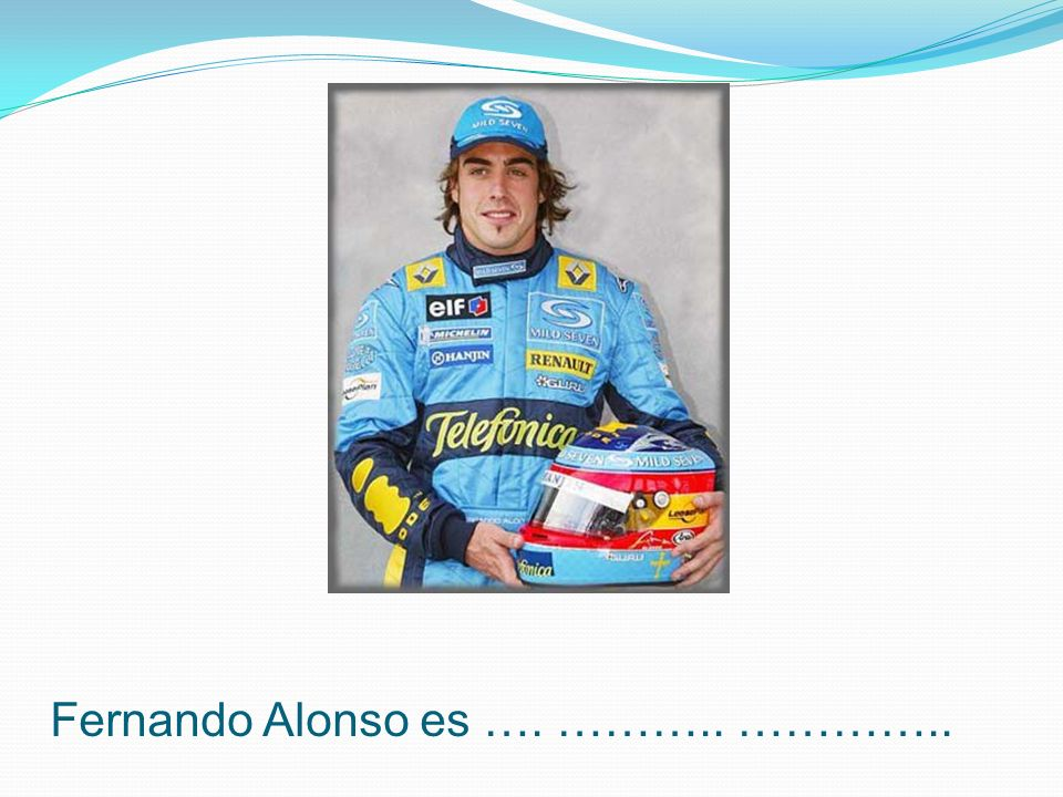 Fernando Alonso es …. ……….. …………..
