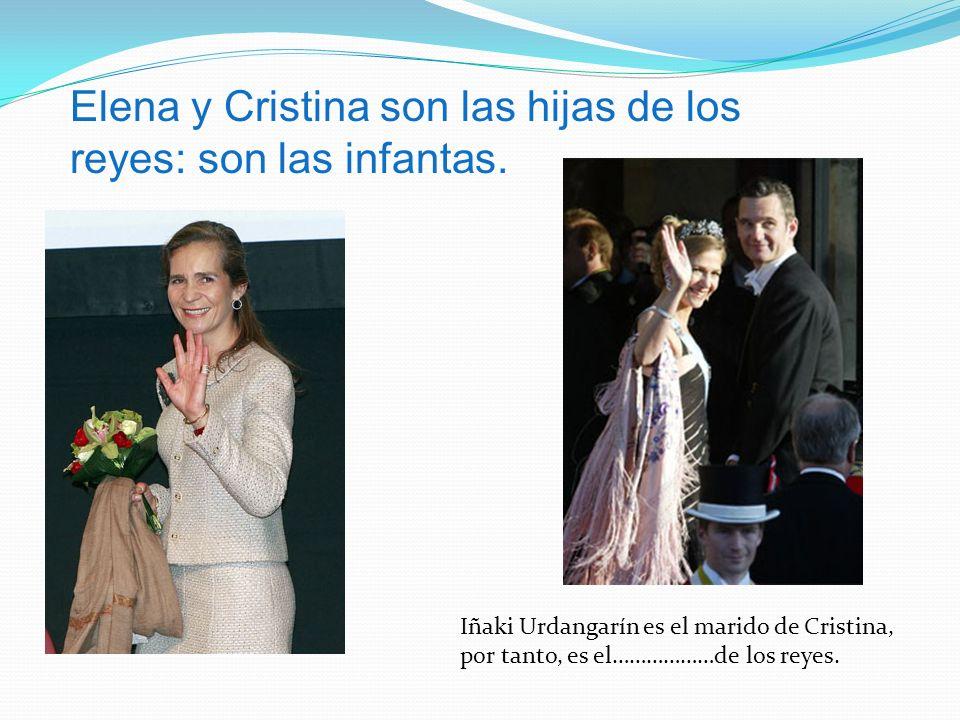Elena y Cristina son las hijas de los reyes: son las infantas.