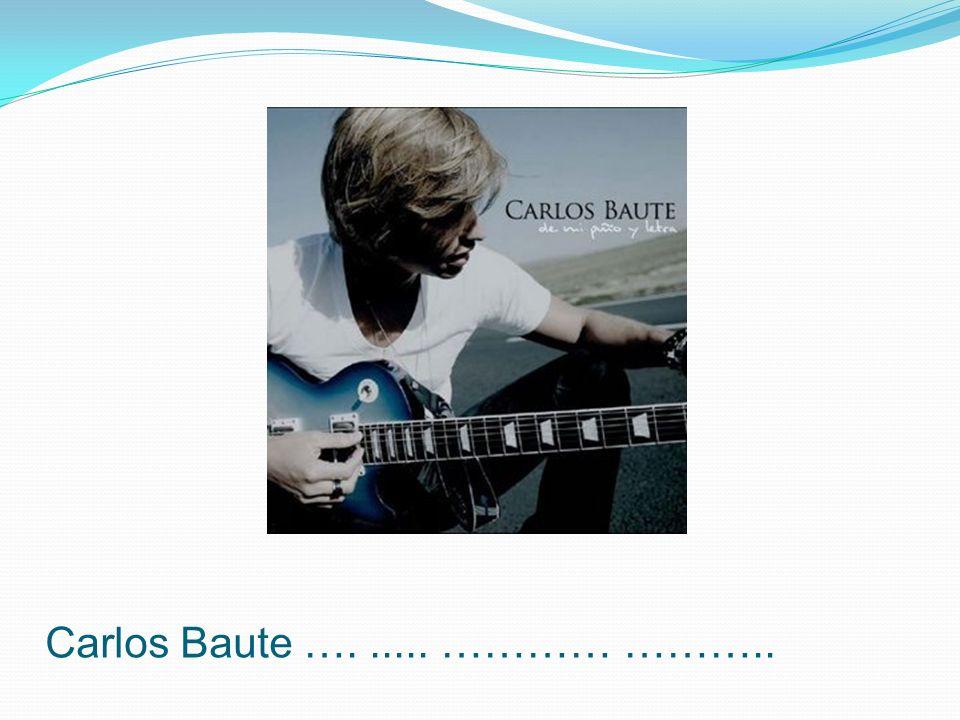 Carlos Baute …. ..... ………… ………..