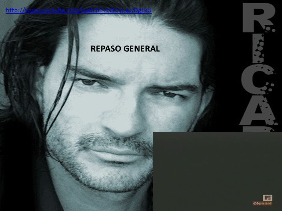 http://www.youtube.com/watch v=Omo-aUDgLxU REPASO GENERAL