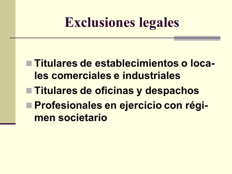 Exclusiones legales Titulares de establecimientos o loca-les comerciales e industriales. Titulares de oficinas y despachos.