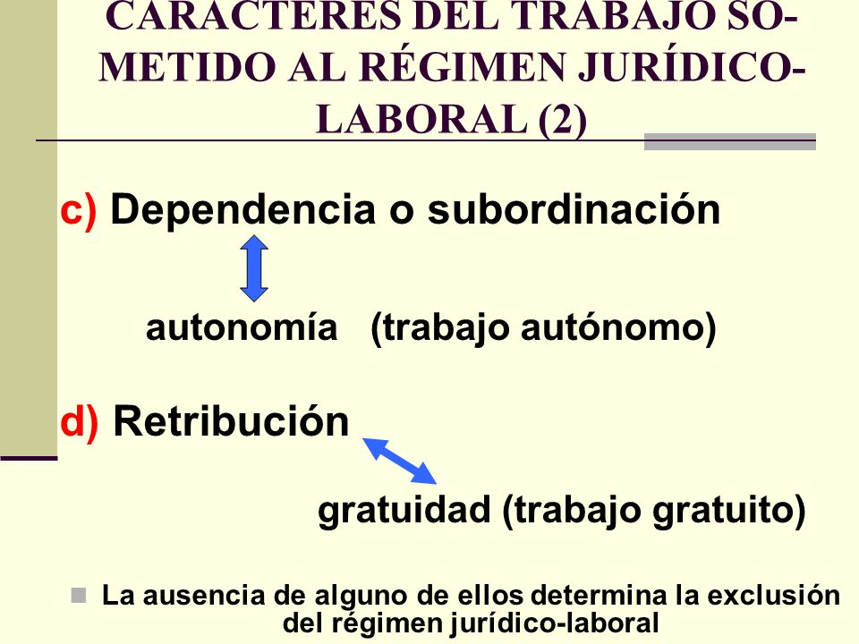 CARACTERES DEL TRABAJO SO-METIDO AL RÉGIMEN JURÍDICO-LABORAL (2)