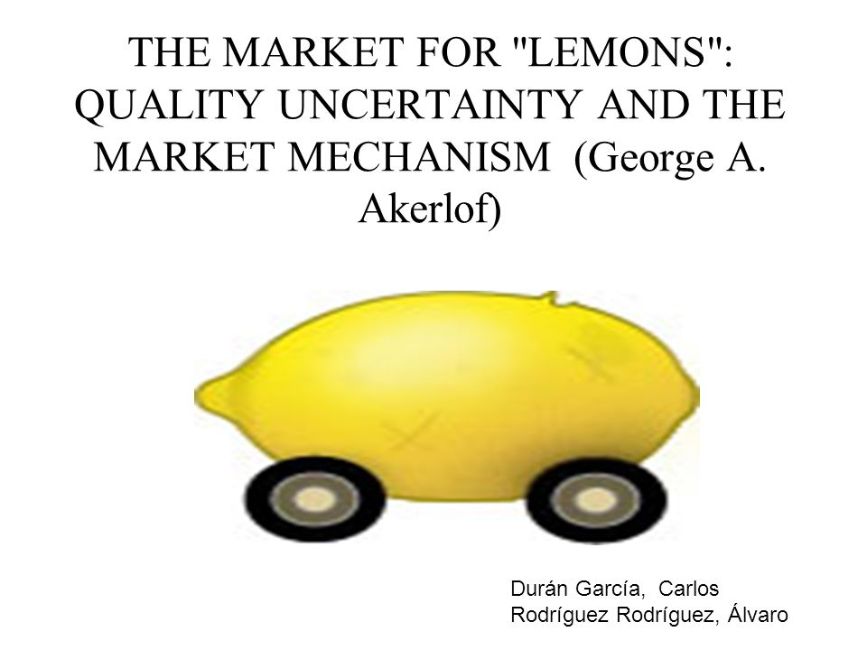 THE MARKET FOR LEMONS : QUALITY UNCERTAINTY AND THE MARKET MECHANISM (George A. Akerlof)