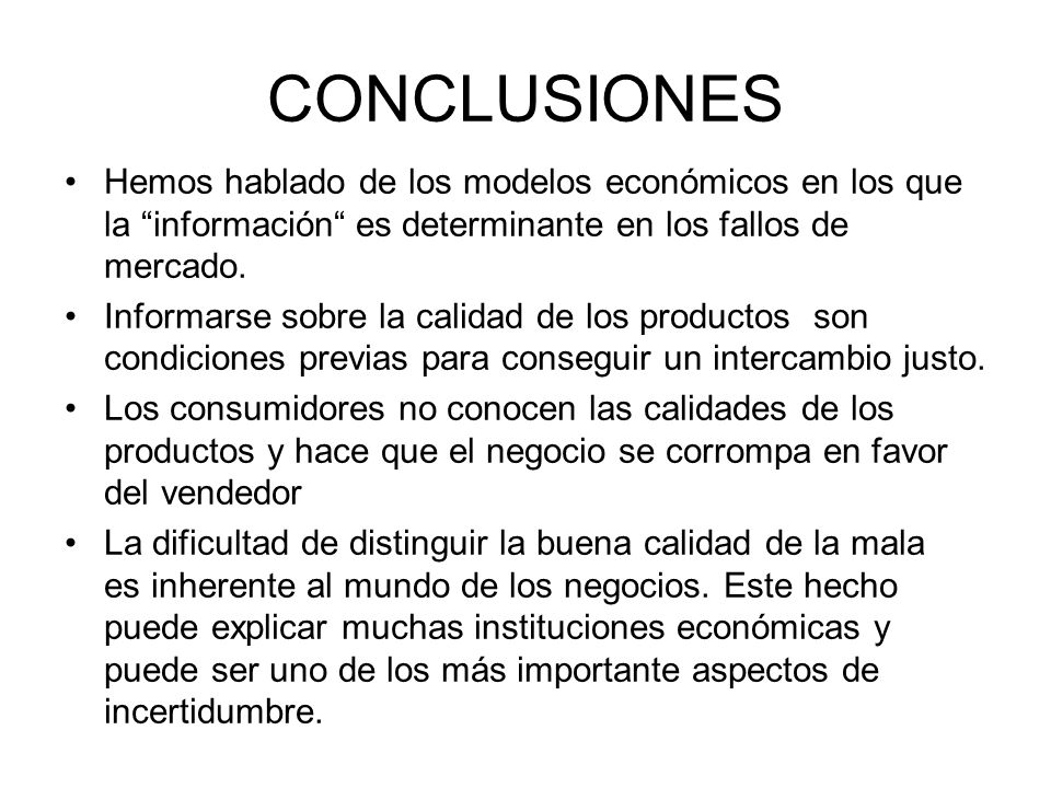 CONCLUSIONES Hemos hablado de los modelos económicos en los que la información es determinante en los fallos de mercado.