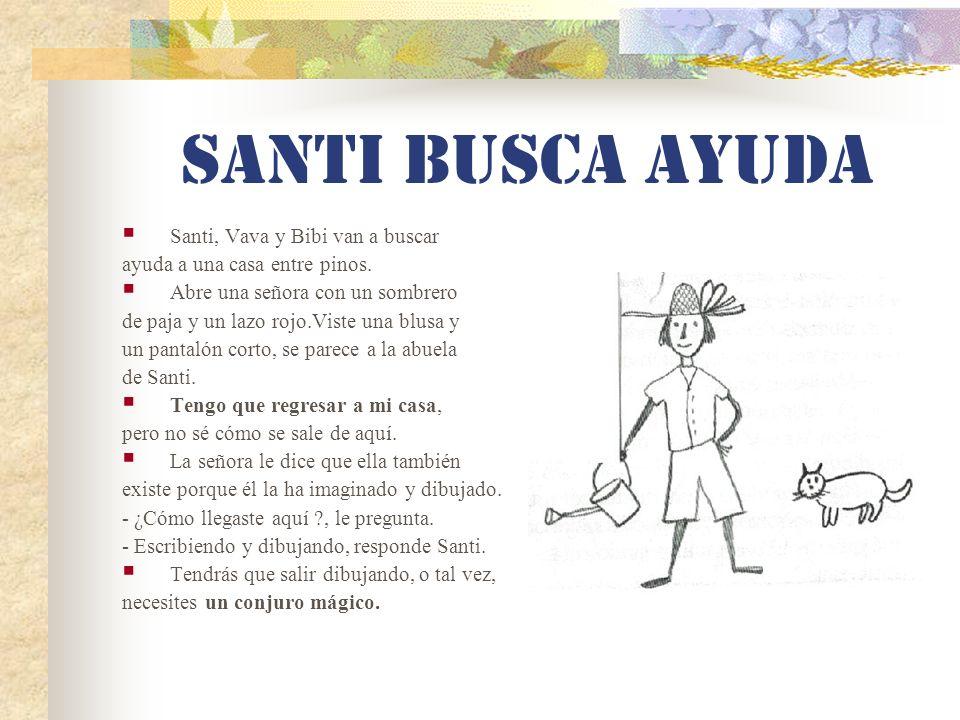 SANTI BUSCA AYUDA Santi, Vava y Bibi van a buscar