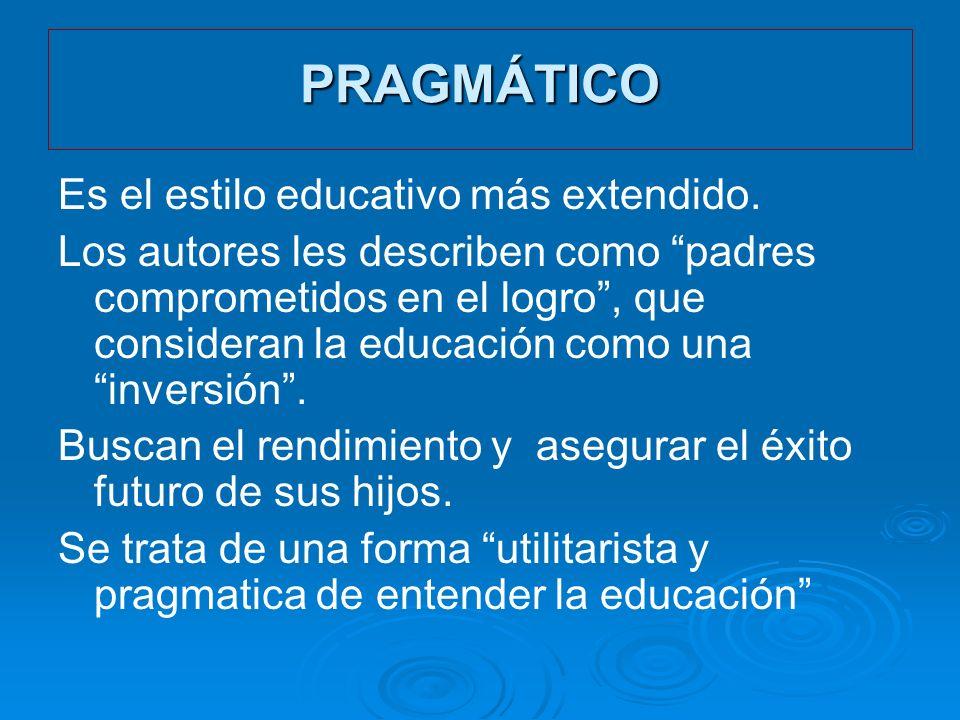 PRAGMÁTICO Es el estilo educativo más extendido.