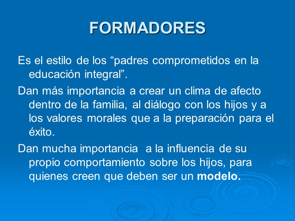 FORMADORES Es el estilo de los padres comprometidos en la educación integral .