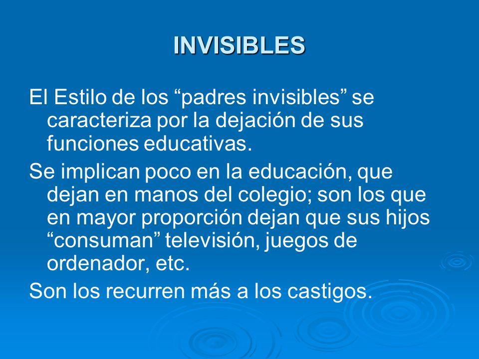 INVISIBLES El Estilo de los padres invisibles se caracteriza por la dejación de sus funciones educativas.