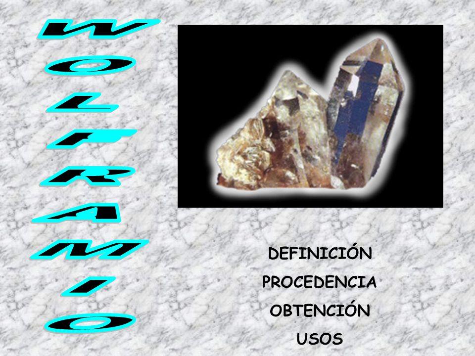 WOLFRAMIO DEFINICIÓN PROCEDENCIA OBTENCIÓN USOS