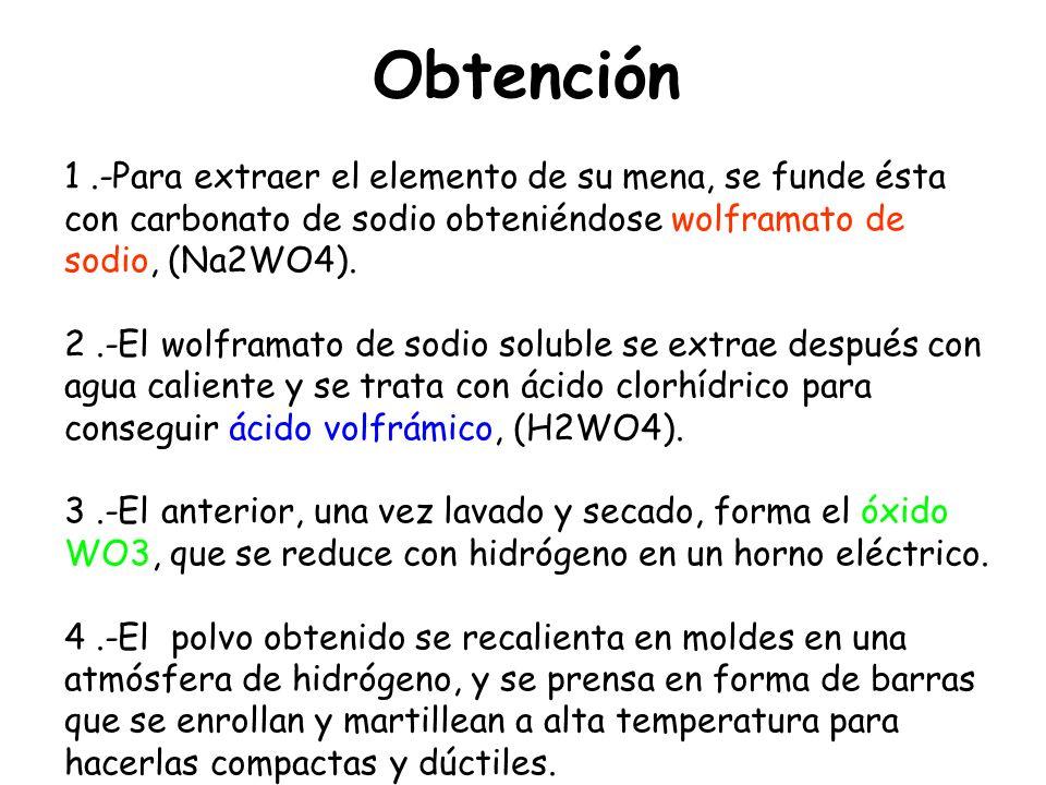 Obtención1 .-Para extraer el elemento de su mena, se funde ésta con carbonato de sodio obteniéndose wolframato de sodio, (Na2WO4).