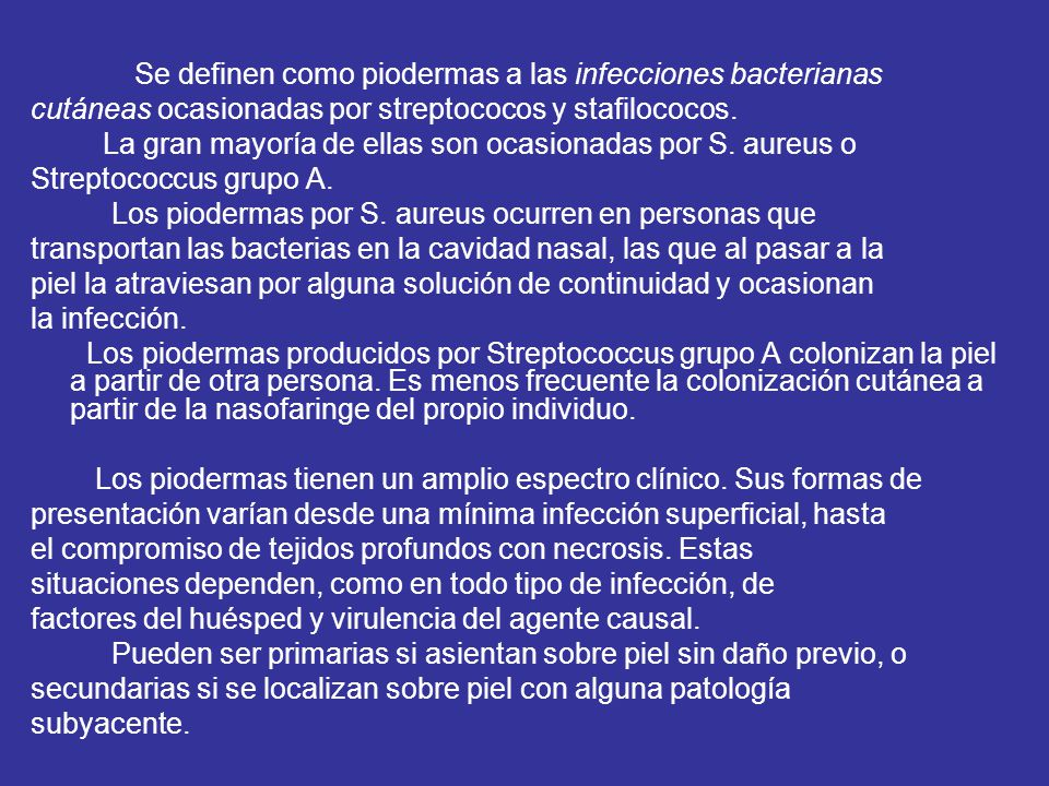 Se definen como piodermas a las infecciones bacterianas