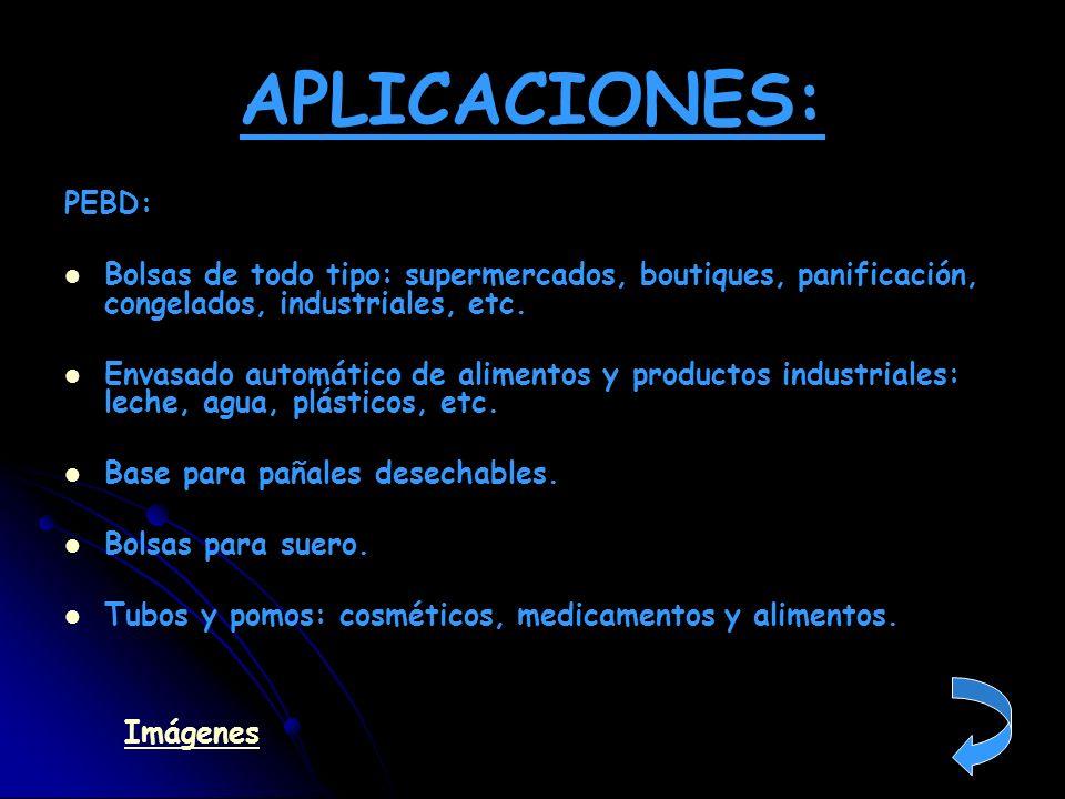 APLICACIONES: PEBD: Bolsas de todo tipo: supermercados, boutiques, panificación, congelados, industriales, etc.