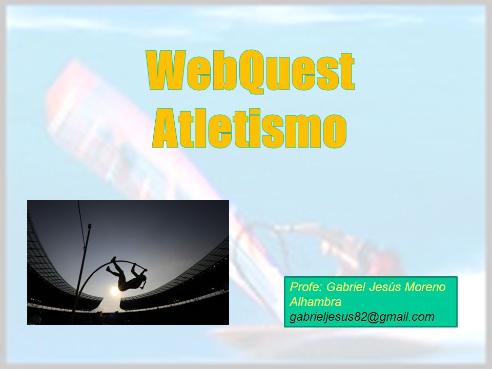 WebQuest Atletismo Profe: Gabriel Jesús Moreno Alhambra